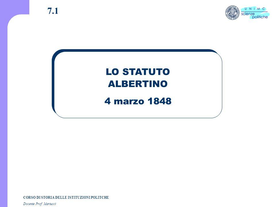 CORSO DI STORIA DELLE ISTITUZIONI POLITCHE Docente Prof. Martucci 7.1 LO STATUTO ALBERTINO 4 marzo 1848