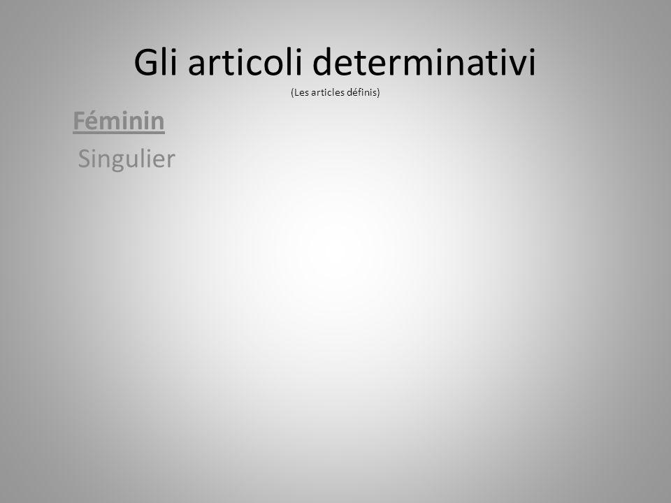 Féminin Singulier Gli articoli determinativi (Les articles définis)