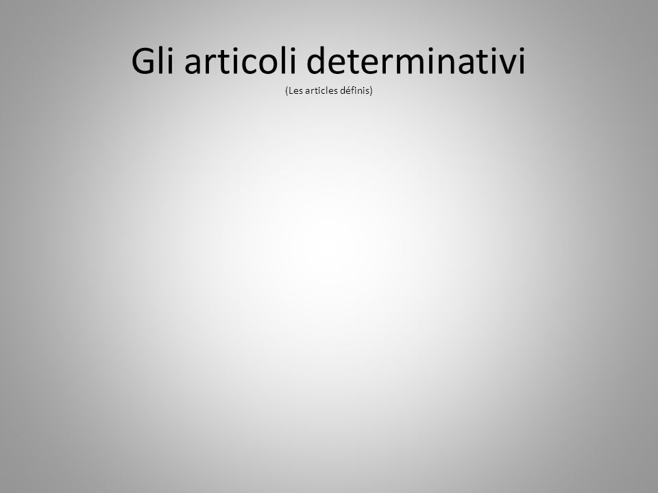 Gli articoli determinativi (Les articles définis)