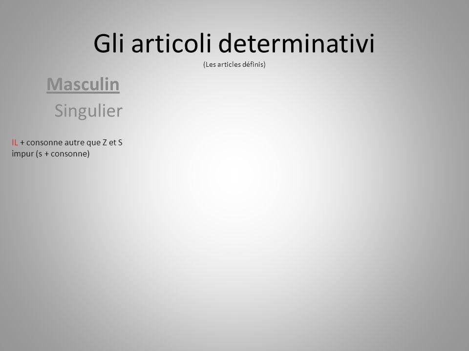 Gli articoli determinativi (Les articles définis) Masculin Singulier IL + consonne autre que Z et S impur (s + consonne)
