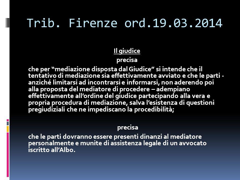 """Trib. Firenze ord.19.03.2014 Il giudice precisa che per """"mediazione disposta dal Giudice"""" si intende che il tentativo di mediazione sia effettivamente"""