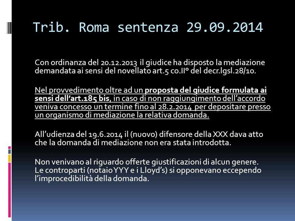 Trib. Roma sentenza 29.09.2014 Con ordinanza del 20.12.2013 il giudice ha disposto la mediazione demandata ai sensi del novellato art.5 co.II° del dec
