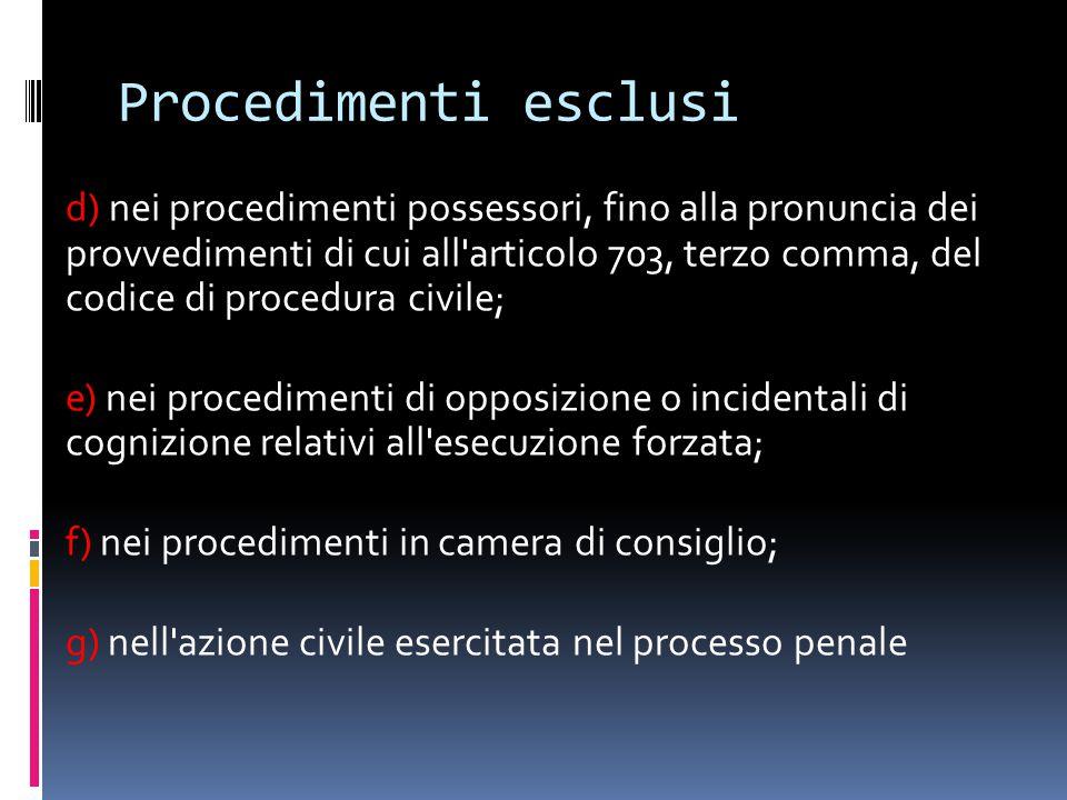 Procedimenti esclusi d) nei procedimenti possessori, fino alla pronuncia dei provvedimenti di cui all'articolo 703, terzo comma, del codice di procedu
