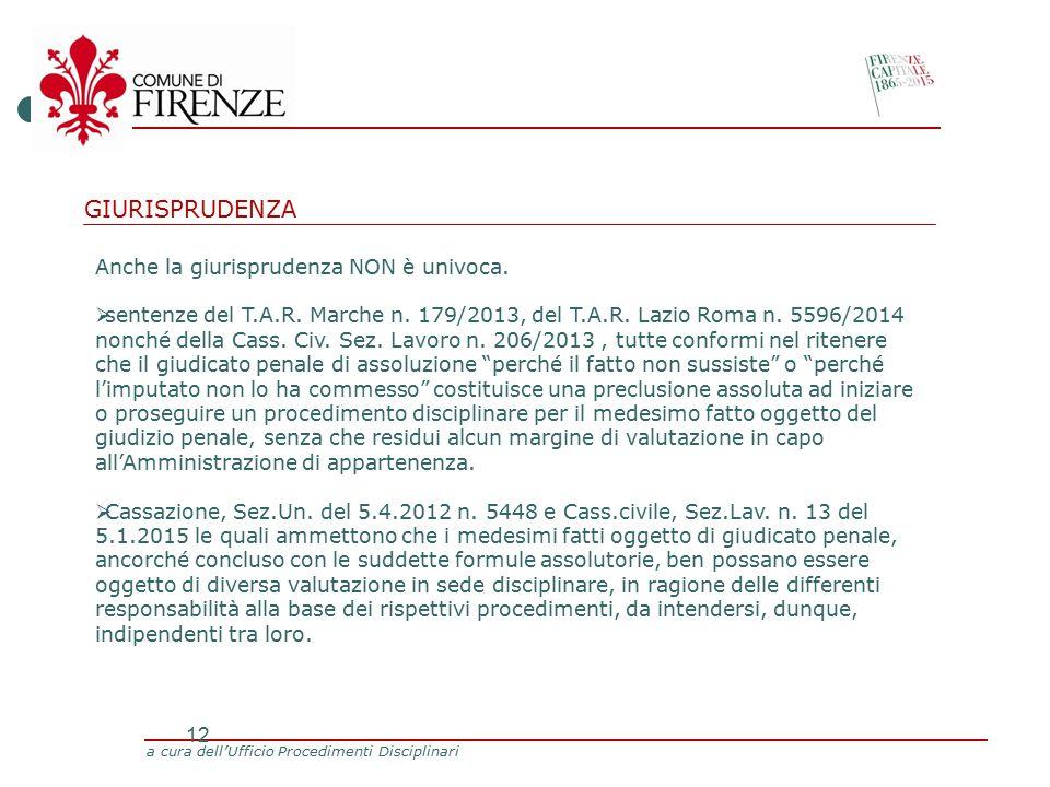 a cura dell'Ufficio Procedimenti Disciplinari 12 Anche la giurisprudenza NON è univoca.
