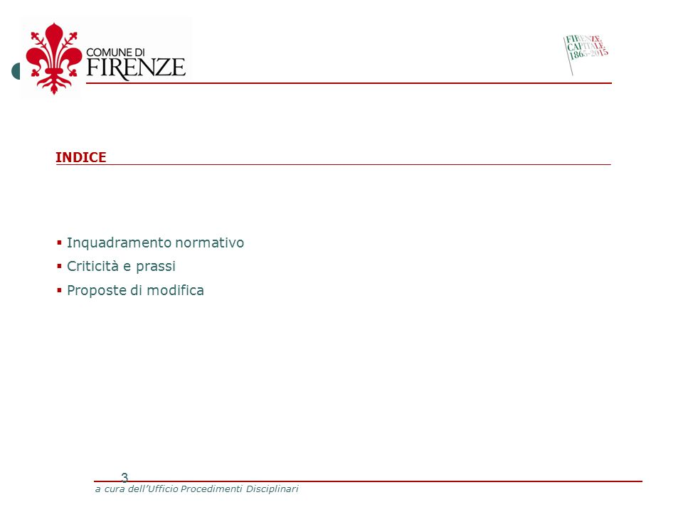 a cura dell'Ufficio Procedimenti Disciplinari 3 INDICE  Inquadramento normativo  Criticità e prassi  Proposte di modifica