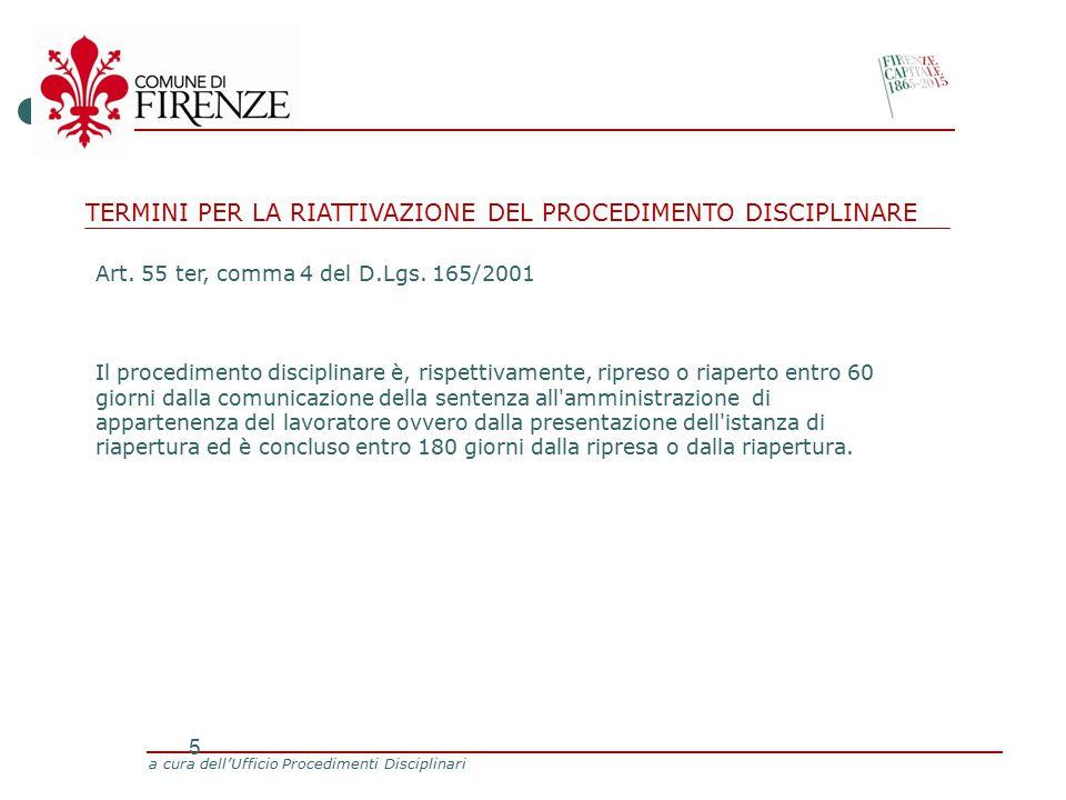 a cura dell'Ufficio Procedimenti Disciplinari 5 TERMINI PER LA RIATTIVAZIONE DEL PROCEDIMENTO DISCIPLINARE Art.
