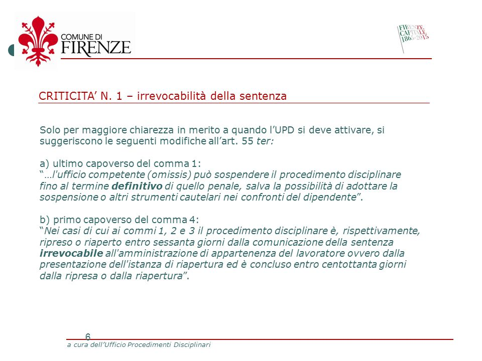 a cura dell'Ufficio Procedimenti Disciplinari 6 Solo per maggiore chiarezza in merito a quando l'UPD si deve attivare, si suggeriscono le seguenti modifiche all'art.