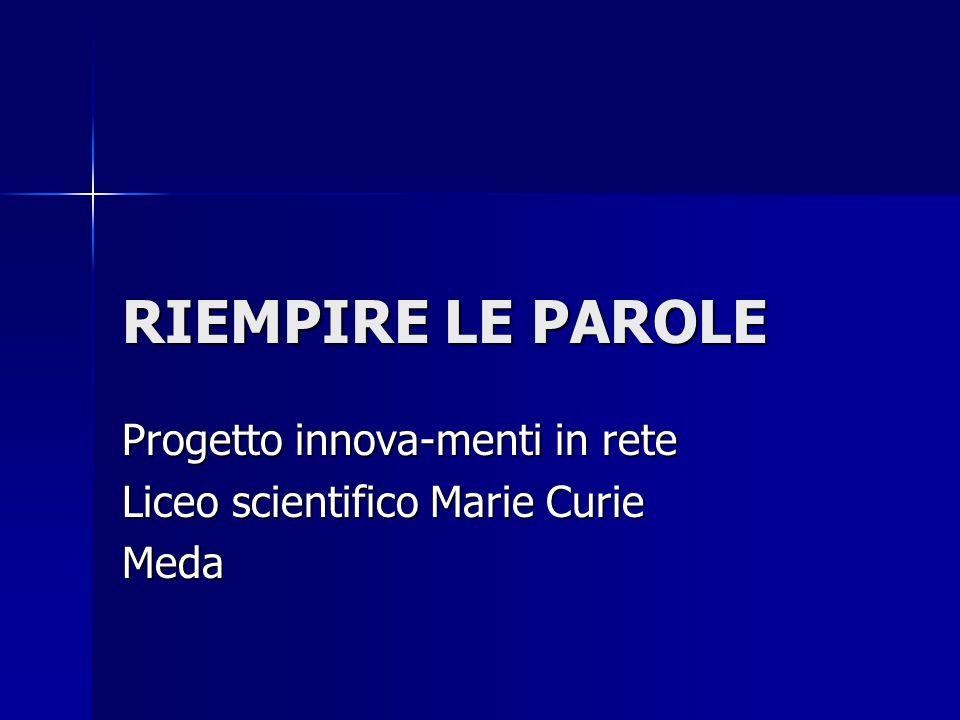 RIEMPIRE LE PAROLE Progetto innova-menti in rete Liceo scientifico Marie Curie Meda