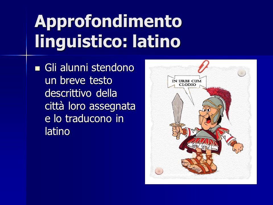 Approfondimento linguistico: latino Gli alunni stendono un breve testo descrittivo della città loro assegnata e lo traducono in latino Gli alunni sten