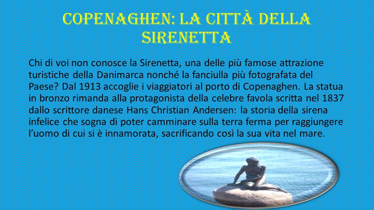 COPENAGHEN: la città della Sirenetta Chi di voi non conosce la Sirenetta, una delle più famose attrazione turistiche della Danimarca nonché la fanciul