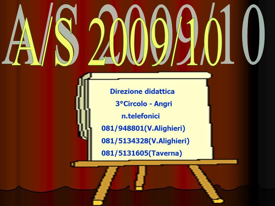 Direzione didattica 3°Circolo - Angri n.telefonici 081/948801(V.Alighieri) 081/5134328(V.Alighieri) 081/5131605(Taverna)