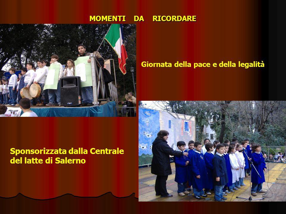 MOMENTI DA RICORDARE Giornata della pace e della legalità Sponsorizzata dalla Centrale del latte di Salerno