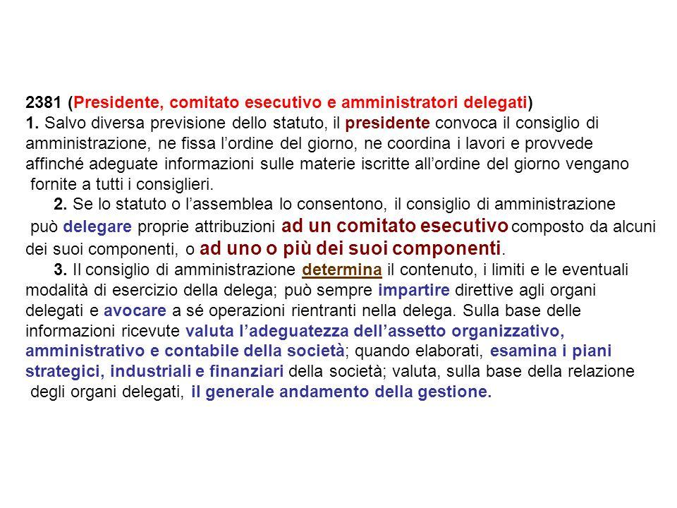 2381 (Presidente, comitato esecutivo e amministratori delegati) 1. Salvo diversa previsione dello statuto, il presidente convoca il consiglio di ammin