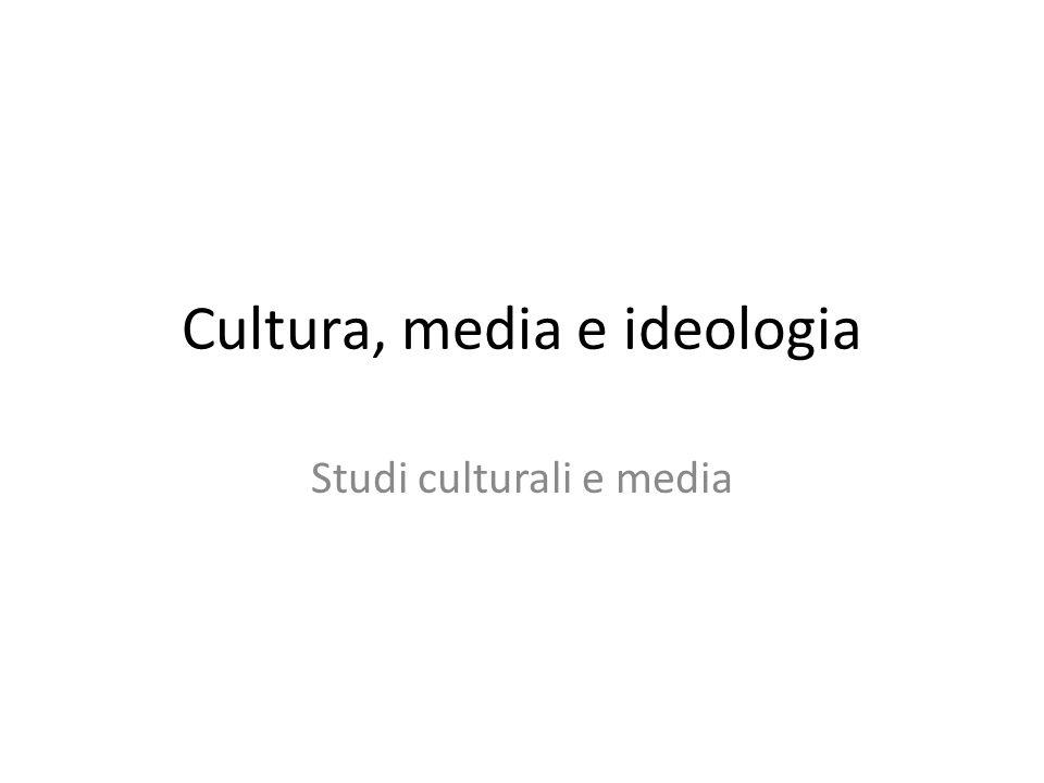 Cultura, media e ideologia Studi culturali e media