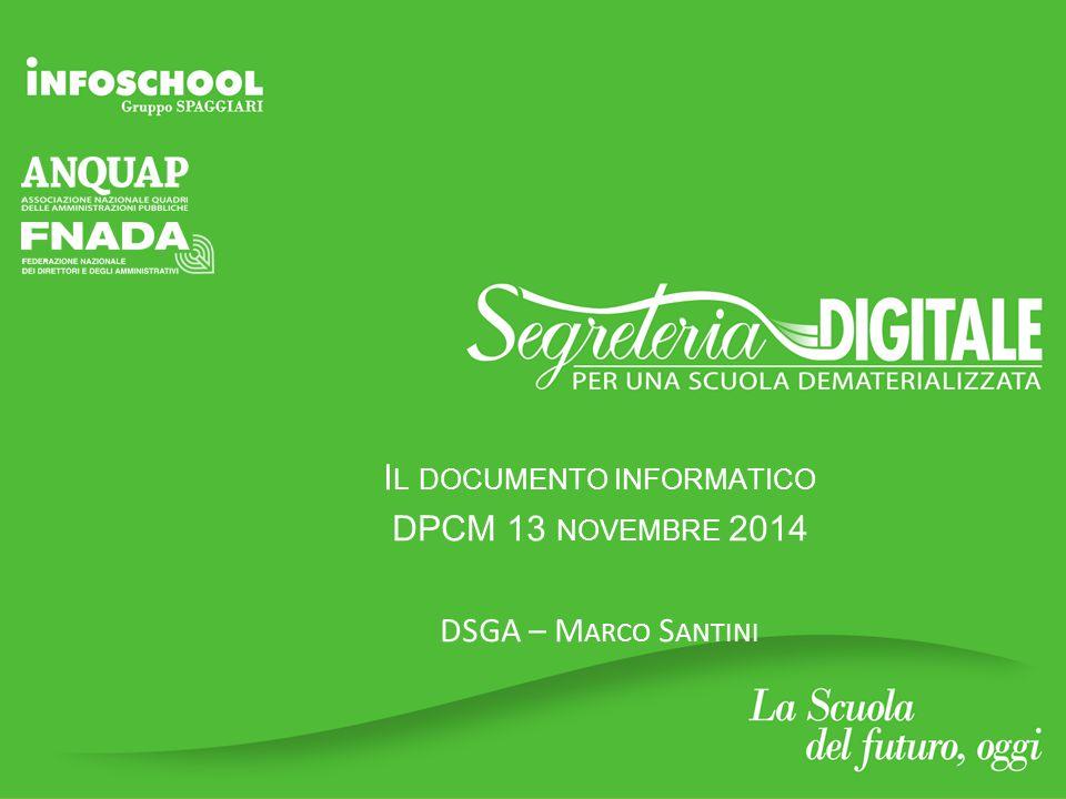I L DOCUMENTO INFORMATICO DPCM 13 NOVEMBRE 2014 DSGA – M ARCO S ANTINI