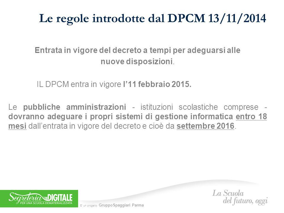 E' un progetto GruppoSpaggiari Parma Le regole introdotte dal DPCM 13/11/2014 Entrata in vigore del decreto a tempi per adeguarsi alle nuove disposizioni.