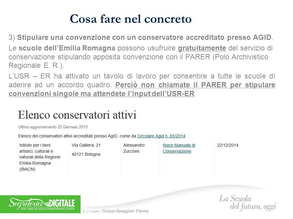E' un progetto GruppoSpaggiari Parma Cosa fare nel concreto 3) Stipulare una convenzione con un conservatore accreditato presso AGID.