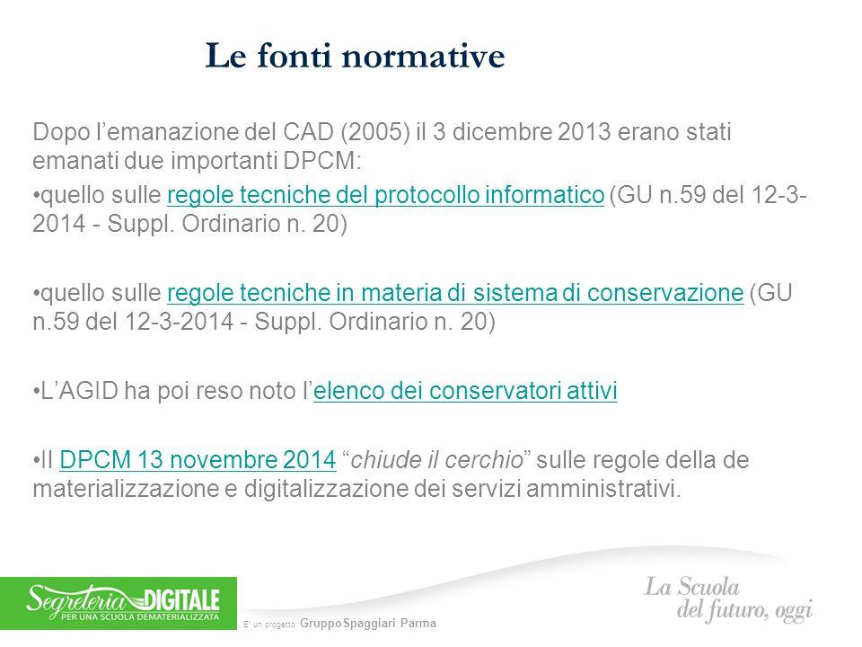 E' un progetto GruppoSpaggiari Parma Le fonti normative Dopo l'emanazione del CAD (2005) il 3 dicembre 2013 erano stati emanati due importanti DPCM: quello sulle regole tecniche del protocollo informatico (GU n.59 del 12-3- 2014 - Suppl.