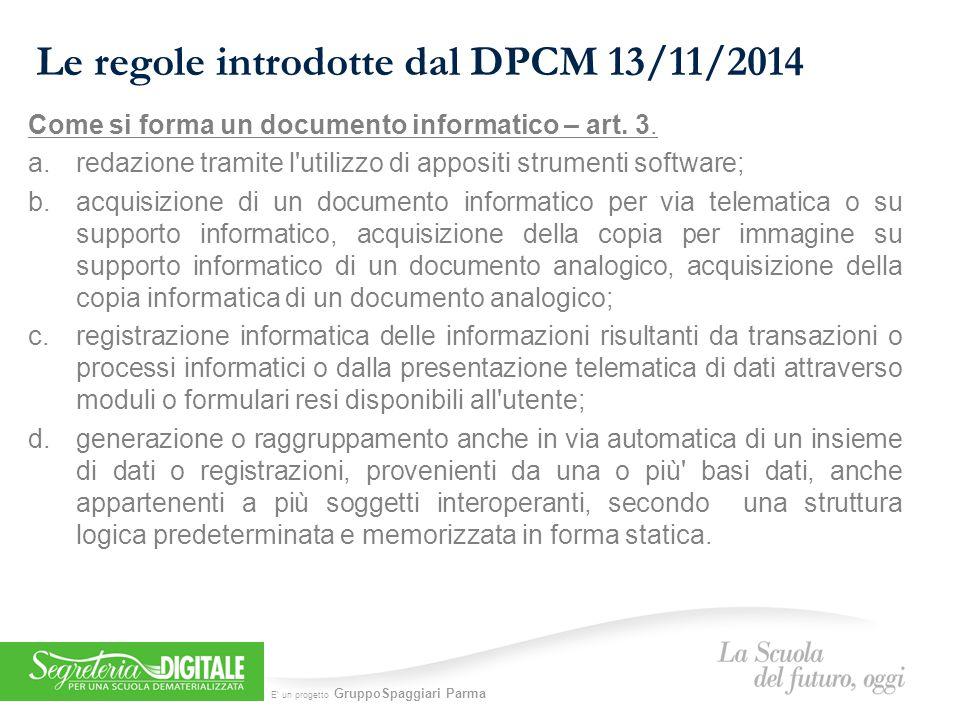 E' un progetto GruppoSpaggiari Parma Le regole introdotte dal DPCM 13/11/2014 Come si forma un documento informatico – art.