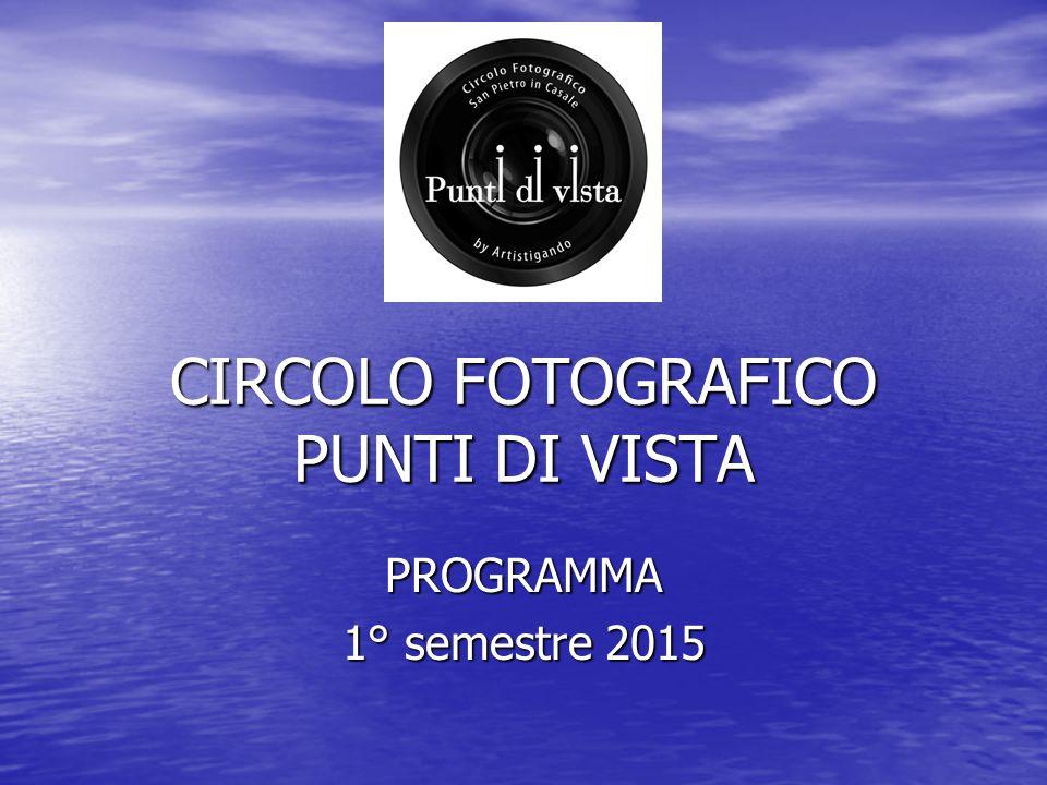 CIRCOLO FOTOGRAFICO PUNTI DI VISTA PROGRAMMA 1° semestre 2015