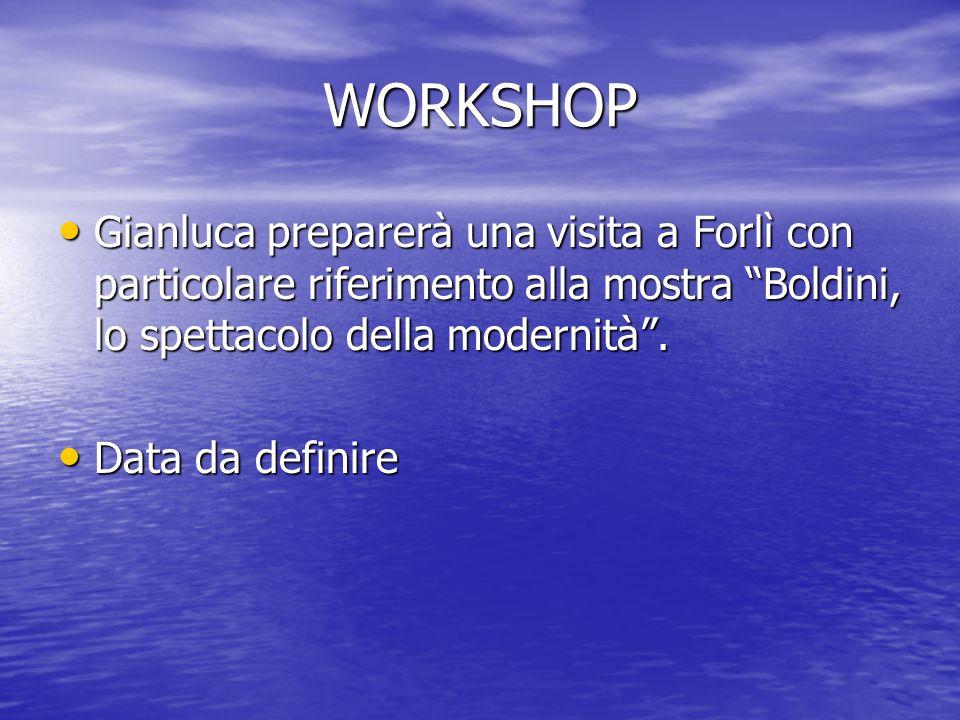 WORKSHOP Gianluca preparerà una visita a Forlì con particolare riferimento alla mostra Boldini, lo spettacolo della modernità .