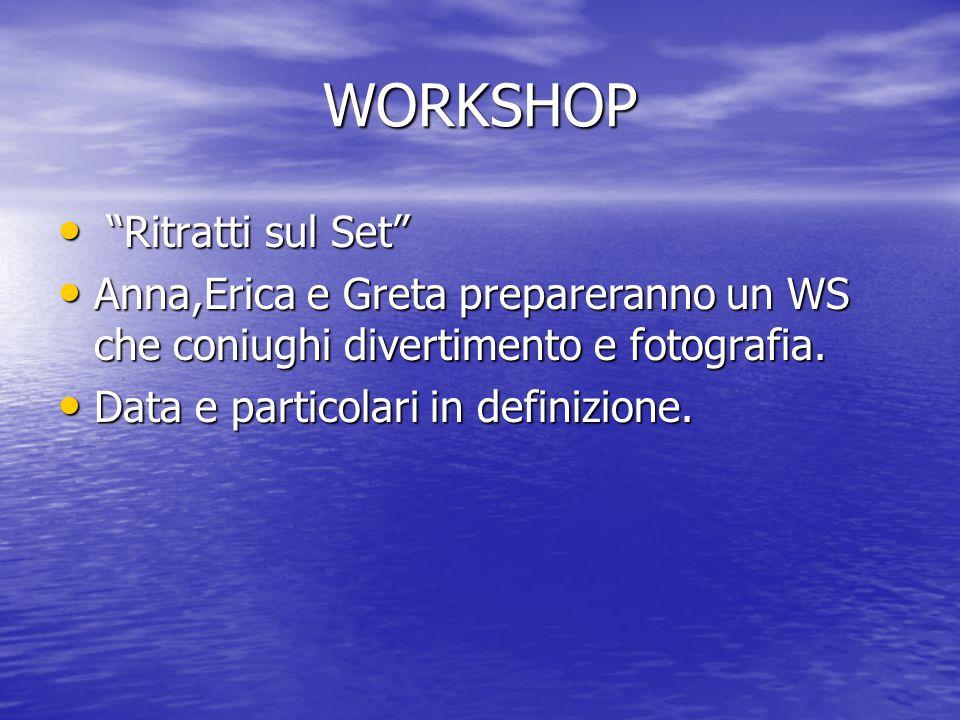 WORKSHOP Ritratti sul Set Ritratti sul Set Anna,Erica e Greta prepareranno un WS che coniughi divertimento e fotografia.