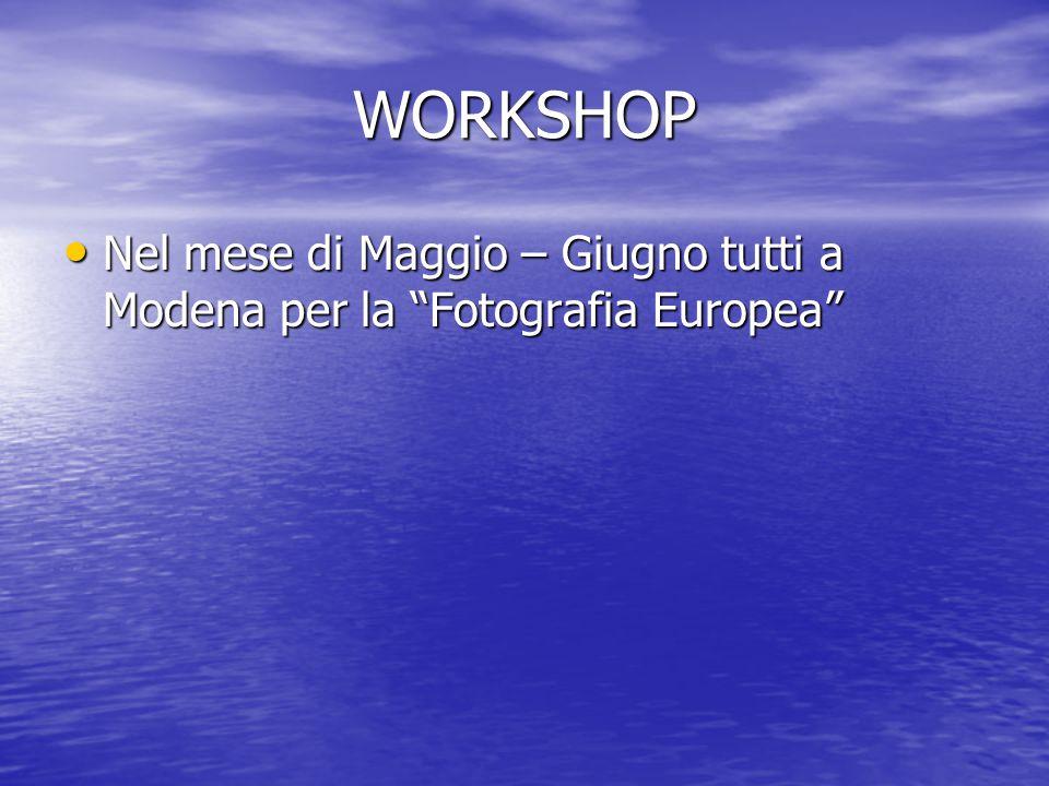 WORKSHOP Nel mese di Maggio – Giugno tutti a Modena per la Fotografia Europea Nel mese di Maggio – Giugno tutti a Modena per la Fotografia Europea