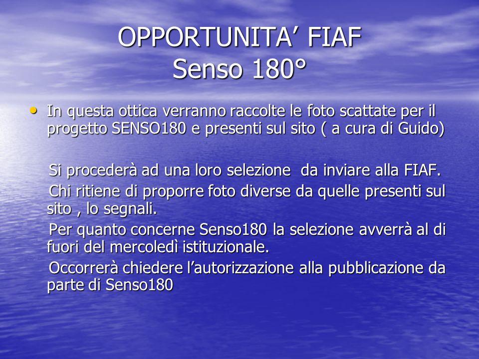 OPPORTUNITA' FIAF Senso 180° In questa ottica verranno raccolte le foto scattate per il progetto SENSO180 e presenti sul sito ( a cura di Guido) In questa ottica verranno raccolte le foto scattate per il progetto SENSO180 e presenti sul sito ( a cura di Guido) Si procederà ad una loro selezione da inviare alla FIAF.