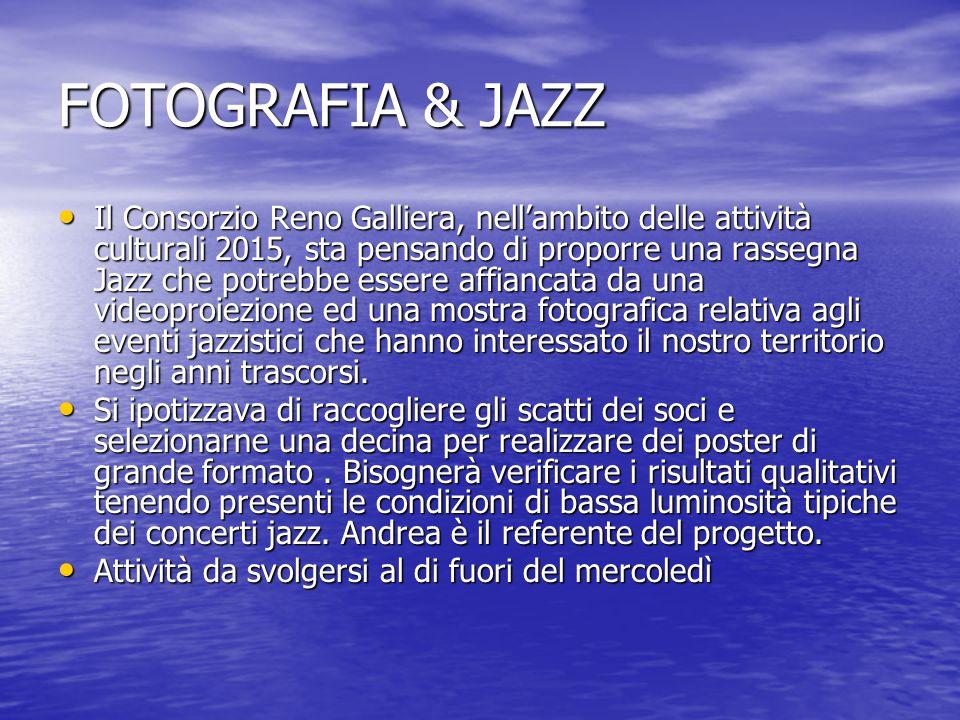 FOTOGRAFIA & JAZZ Il Consorzio Reno Galliera, nell'ambito delle attività culturali 2015, sta pensando di proporre una rassegna Jazz che potrebbe esser