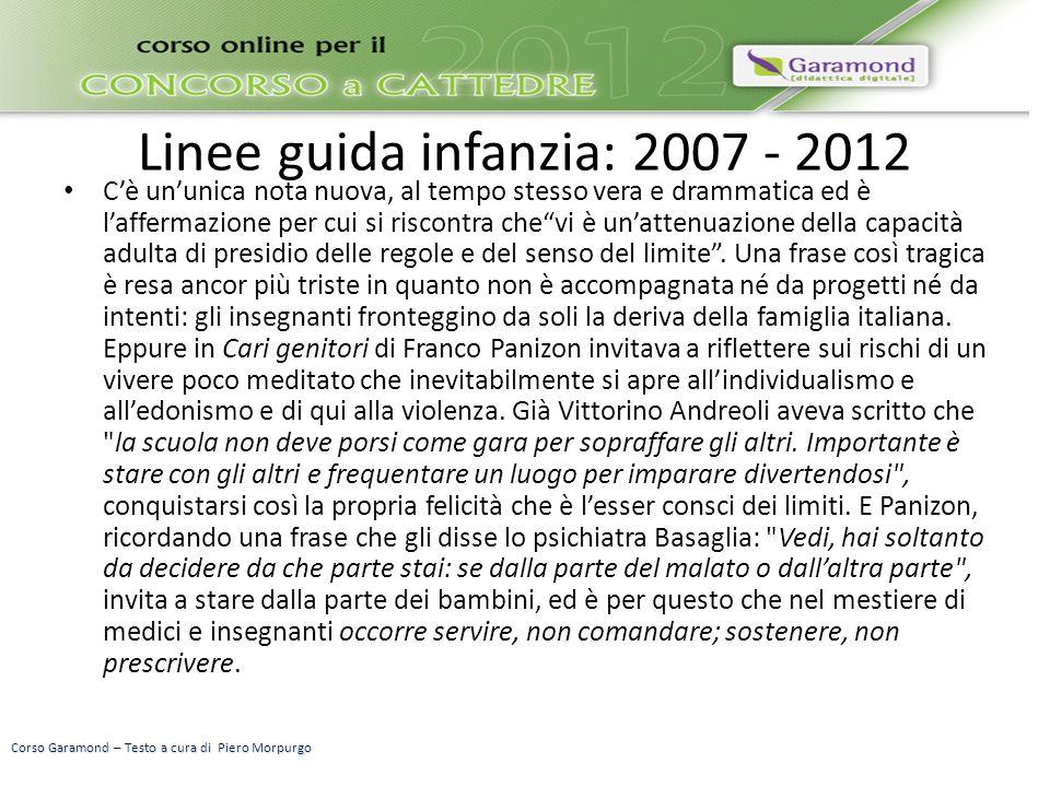 Linee guida infanzia: 2007 - 2012 C'è un'unica nota nuova, al tempo stesso vera e drammatica ed è l'affermazione per cui si riscontra che vi è un'attenuazione della capacità adulta di presidio delle regole e del senso del limite .