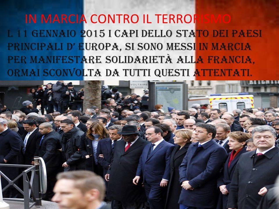 IN MARCIA CONTRO IL TERRORISMO L 11 gennaio 2015 i capi dello stato dei paesi principali d' Europa, si sono messi in marcia per manifestare solidariet