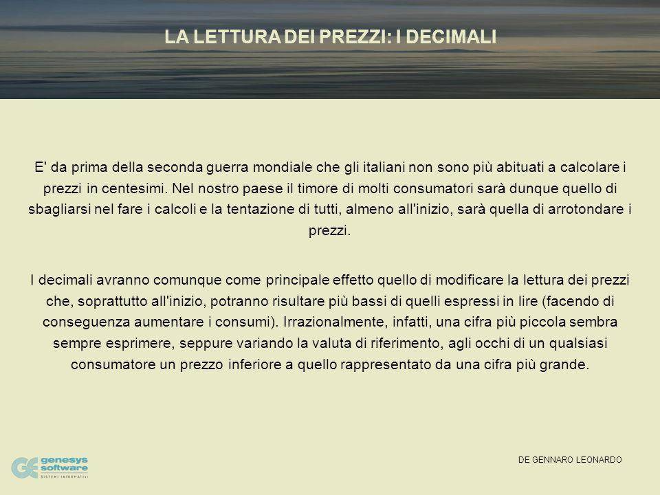 DE GENNARO LEONARDO IL SECONDO PASSO: L'ARROTONDAMENTO In Italia il risultato della conversione lira/euro deve essere arrotondato alla seconda cifra dopo la virgola (decimale).