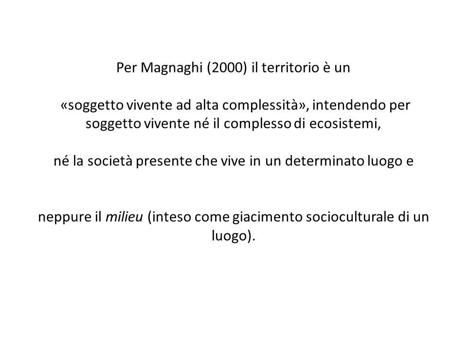 Per Magnaghi (2000) il territorio è un «soggetto vivente ad alta complessità», intendendo per soggetto vivente né il complesso di ecosistemi, né la società presente che vive in un determinato luogo e neppure il milieu (inteso come giacimento socioculturale di un luogo).