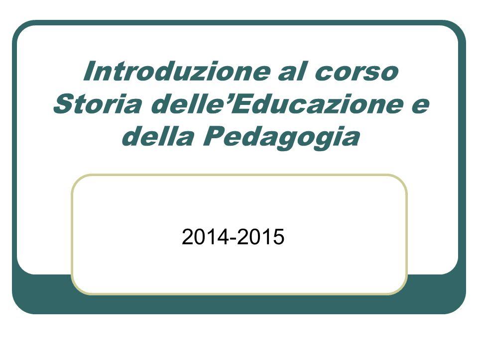 Introduzione al corso Storia delle'Educazione e della Pedagogia 2014-2015