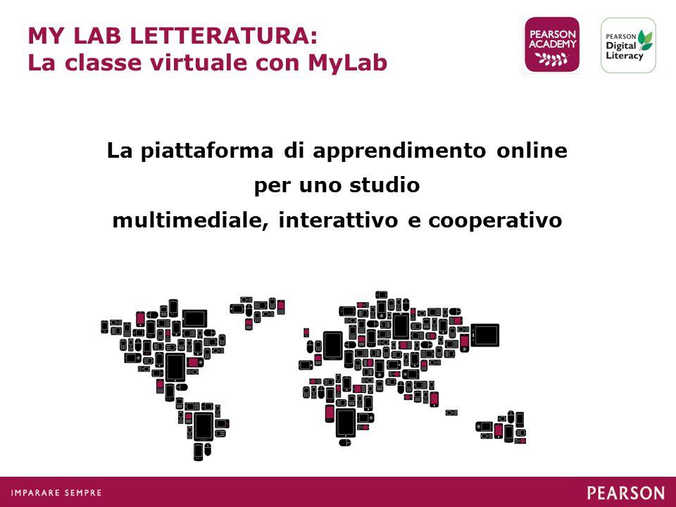MY LAB LETTERATURA: La classe virtuale con MyLab La piattaforma di apprendimento online per uno studio multimediale, interattivo e cooperativo