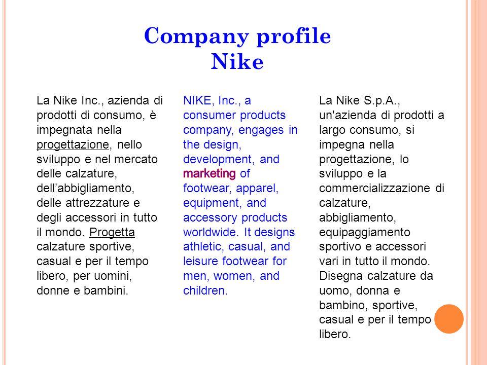 Company profile Nike La Nike Inc., azienda di prodotti di consumo, è impegnata nella progettazione, nello sviluppo e nel mercato delle calzature, dell'abbigliamento, delle attrezzature e degli accessori in tutto il mondo.