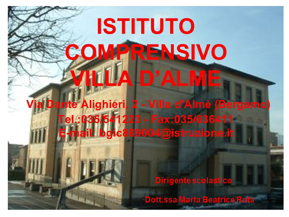 Dott.ssa Marta Beatrice Rota ISTITUTO COMPRENSIVO VILLA D'ALME Via Dante Alighieri, 2 - Villa d'Almè (Bergamo) Tel.:035/541223 - Fax:035/636411 E-mail