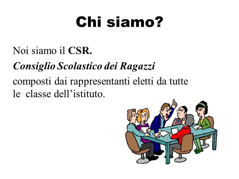 Chi siamo? Noi siamo il CSR. Consiglio Scolastico dei Ragazzi composti dai rappresentanti eletti da tutte le classe dell'istituto.