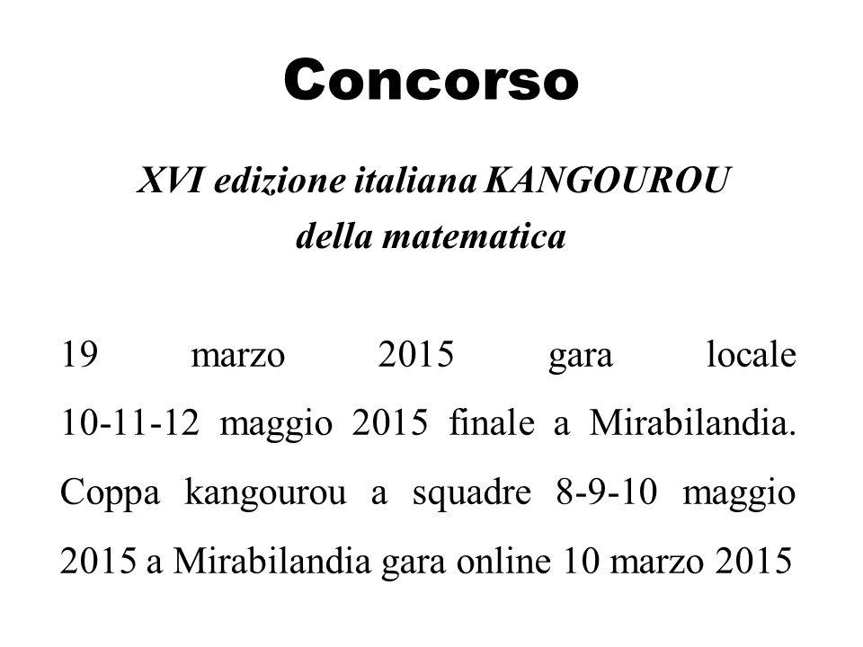 Concorso XVI edizione italiana KANGOUROU della matematica 19 marzo 2015 gara locale 10-11-12 maggio 2015 finale a Mirabilandia. Coppa kangourou a squa