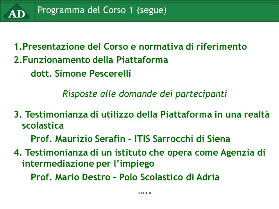 Programma del Corso 1 (segue) 1.Presentazione del Corso e normativa di riferimento 2.Funzionamento della Piattaforma dott. Simone Pescerelli Risposte