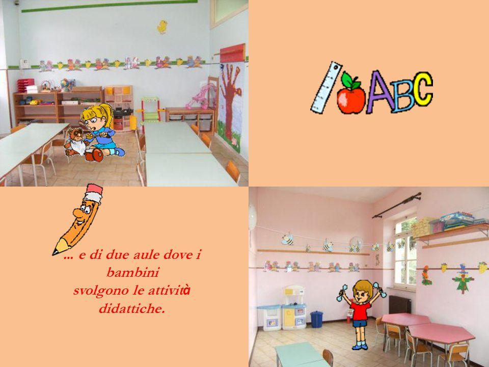 … e di due aule dove i bambini svolgono le attivit à didattiche.