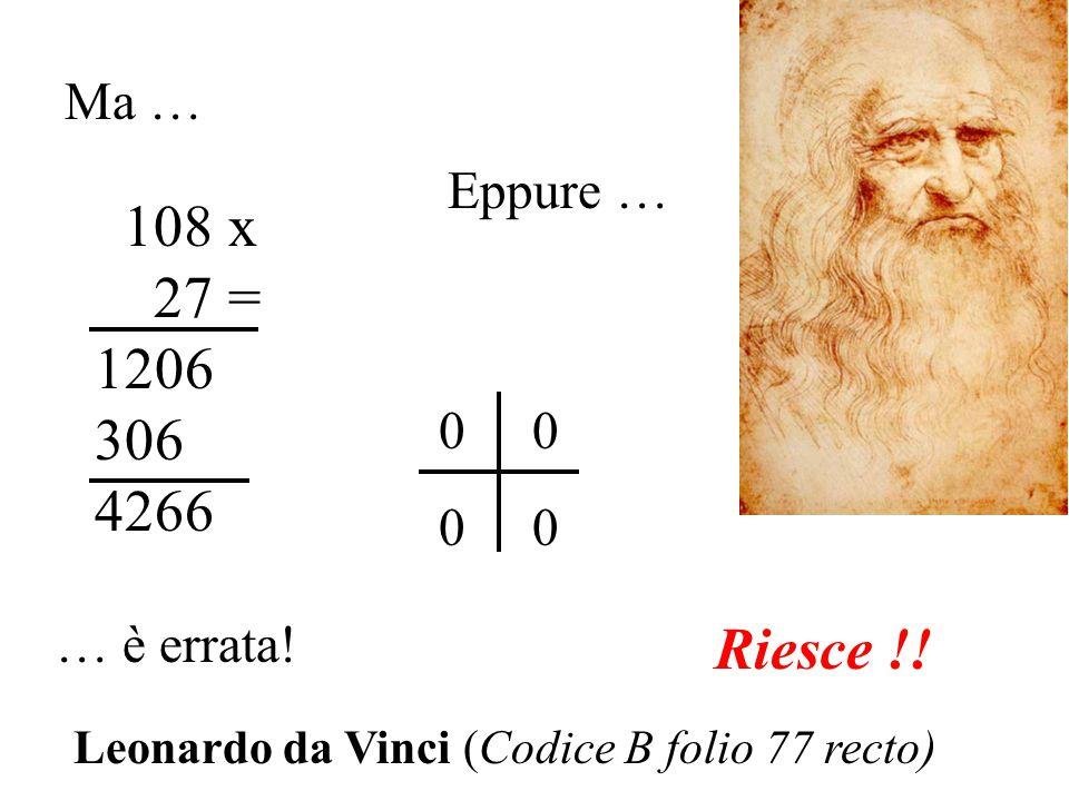 Ma … 108 x 27 = 1206 306 4266 … è errata.Eppure … 0 0 Riesce !.