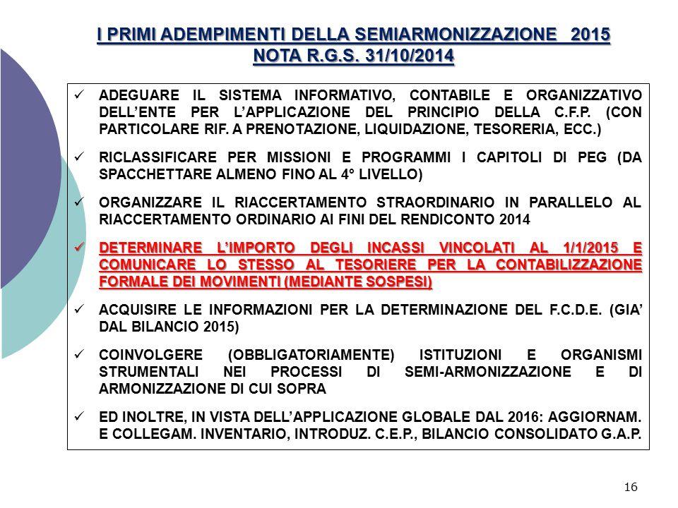 16 I PRIMI ADEMPIMENTI DELLA SEMIARMONIZZAZIONE 2015 NOTA R.G.S. 31/10/2014 ADEGUARE IL SISTEMA INFORMATIVO, CONTABILE E ORGANIZZATIVO DELL'ENTE PER L