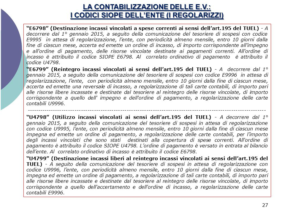 """LA CONTABILIZZAZIONE DELLE E.V.: I CODICI SIOPE DELL'ENTE (I REGOLARIZZI) 27 """"E6798"""" (Destinazione incassi vincolati a spese correnti ai sensi dell'ar"""