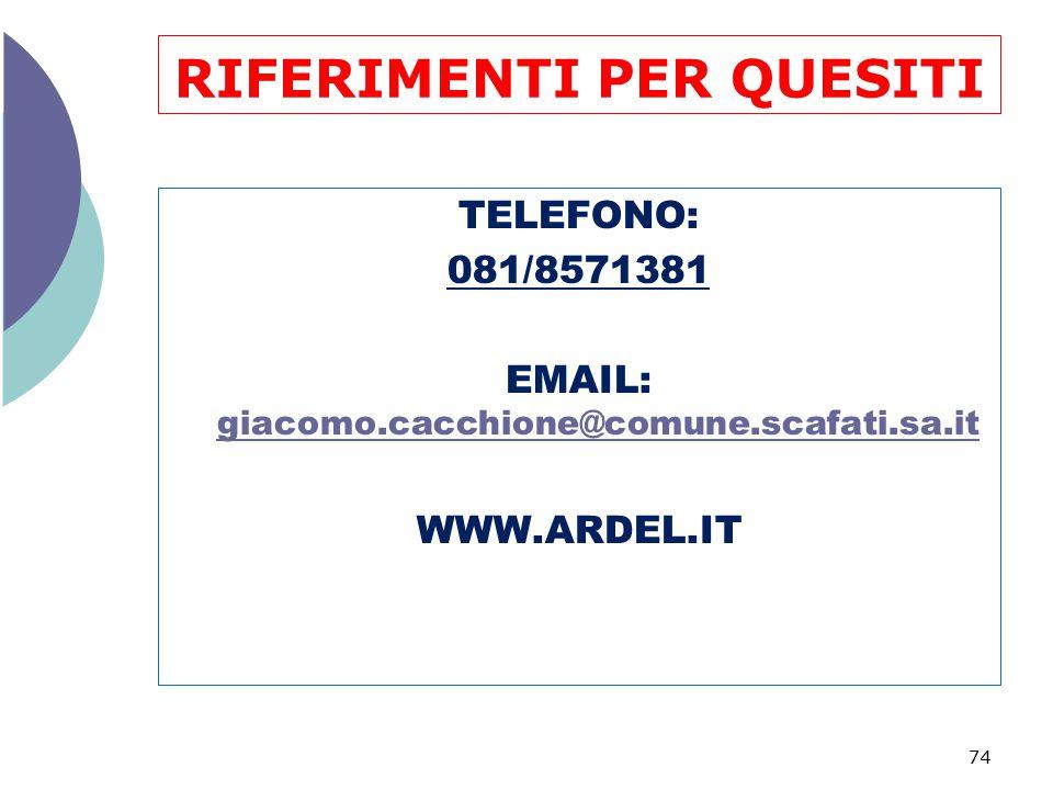 RIFERIMENTI PER QUESITI TELEFONO: 081/8571381 EMAIL: giacomo.cacchione@comune.scafati.sa.it giacomo.cacchione@comune.scafati.sa.it WWW.ARDEL.IT 74