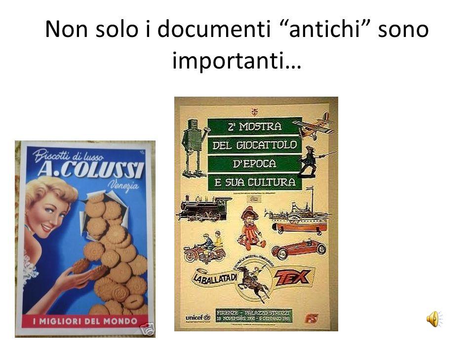 Non solo i documenti antichi sono importanti…