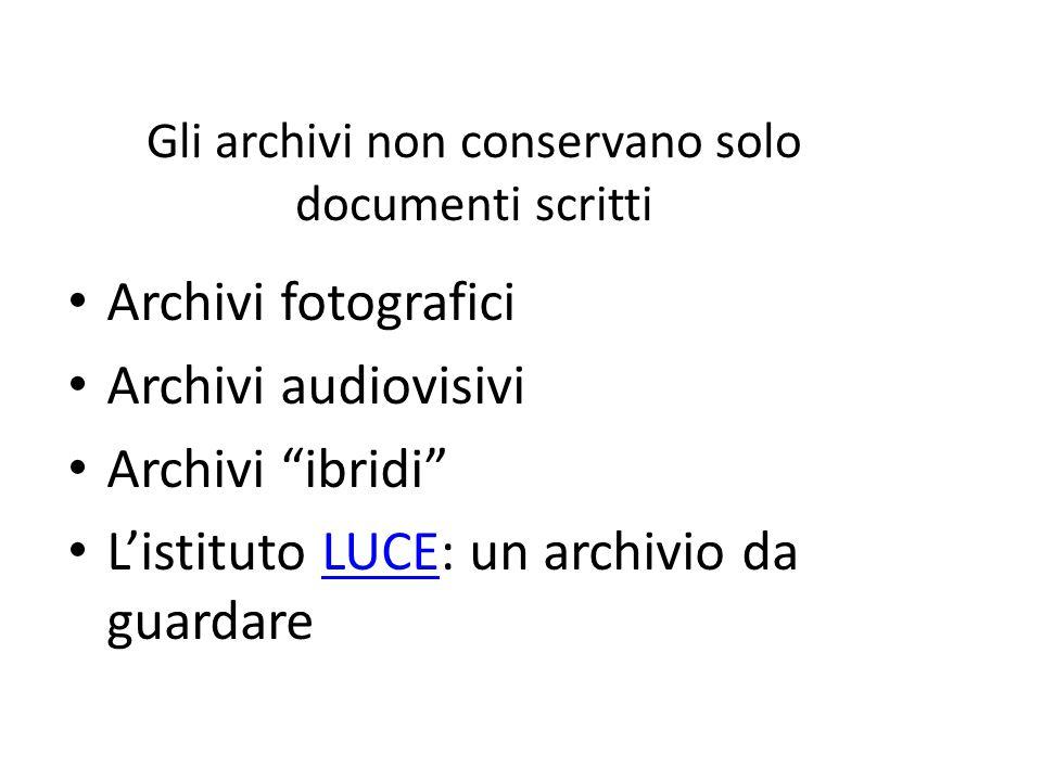 Gli archivi non conservano solo documenti scritti Archivi fotografici Archivi audiovisivi Archivi ibridi L'istituto LUCE: un archivio da guardareLUCE