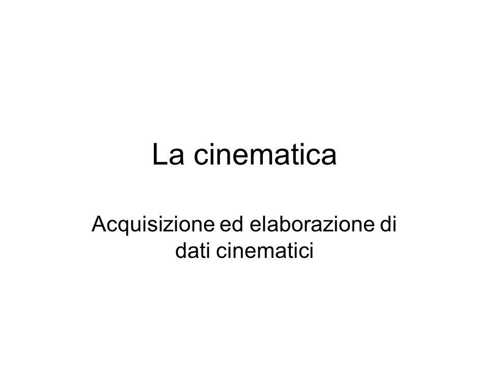 La cinematica Acquisizione ed elaborazione di dati cinematici