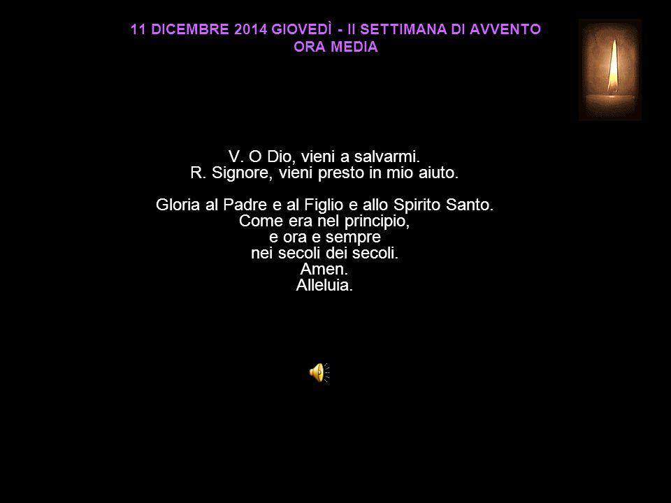 11 DICEMBRE 2014 GIOVEDÌ - II SETTIMANA DI AVVENTO ORA MEDIA V.