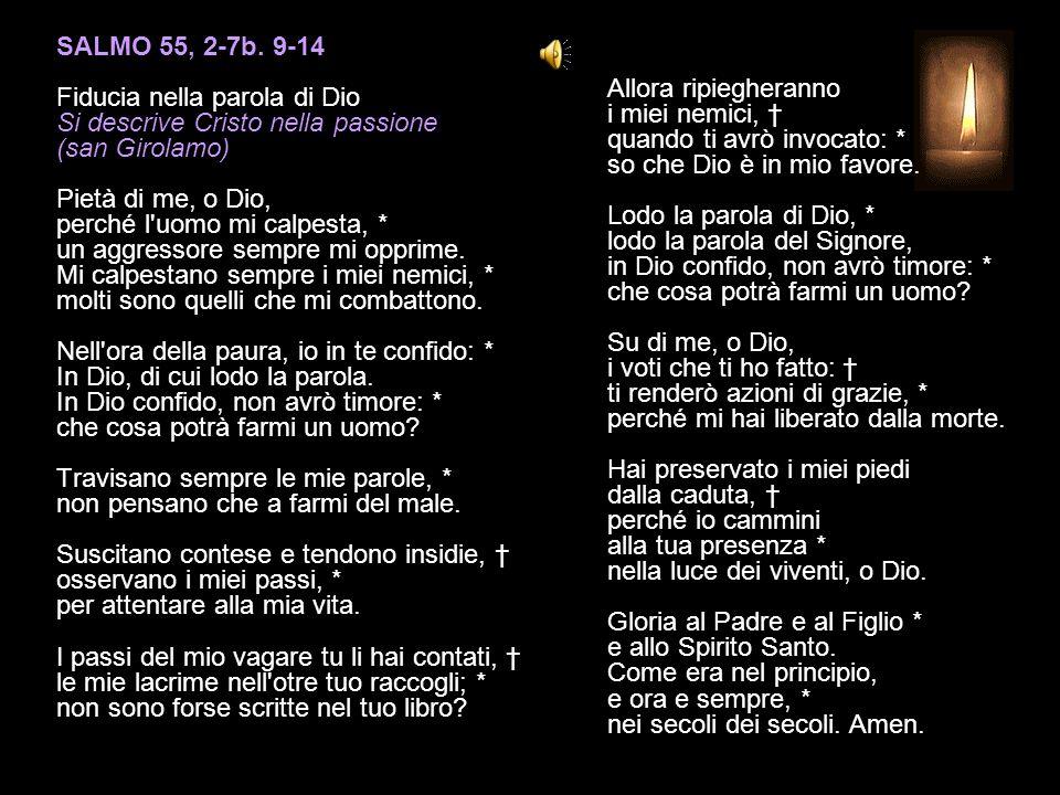 SALMO 118, 65-72 IX (Tet) Hai fatto il bene al tuo servo, Signore, * secondo la tua parola. Insegnami il senno e la saggezza, * perché ho fiducia nei
